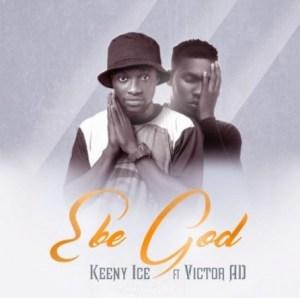 Keeny Ice - Ebe God Ft. Victor AD